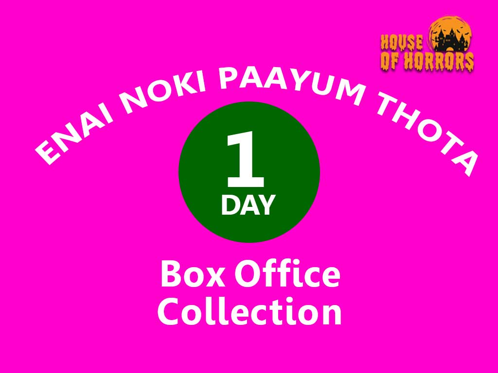 Enai Noki Paayum Thota 1st Day Box Office Collection